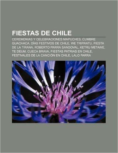 Fiestas de Chile: Ceremonias y Celebraciones Mapuches, Cumbre Guachaca, Dias Festivos de Chile, We Tripantu, Fiesta de La Tirana