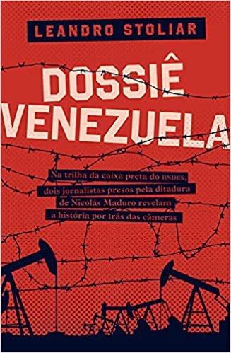 Dossiê Venezuela: Na trilha da caixa preta do BNDES, dois jornalistas presos pela ditadura de Nicolás Maduro revelam a história por trás das cameras