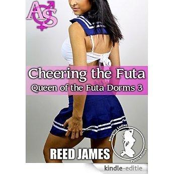 Cheering the Futa (Queen of the Futa Dorms 3)(Futa-on-Female, Futa-on-Futa, Menage, College, BDSM Erotica) (English Edition) [Kindle-editie]