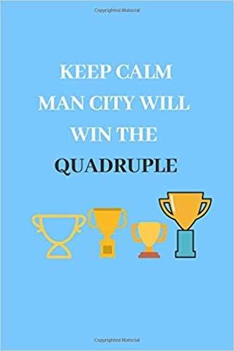 Keep Calm Man City Will Win The Quadruple: Manchester City Fan Notebook | Journal | Diary | 120 Lined Pages