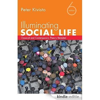 Illuminating Social Life: Classical and Contemporary Theory Revisited [Kindle-editie]