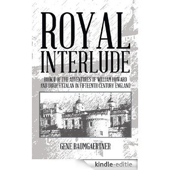 Royal Interlude: Book II of the Adventures of William Howard and Hugh Fitzalan in Fifteenth Century England (English Edition) [Kindle-editie]