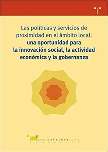 Las políticas y servicios de proximidad en el ámbito local: una oportunidad oportunidad para la innovación social, la actividad económica y la gobernanta