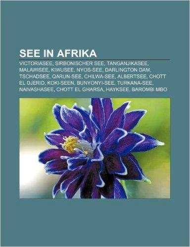 See in Afrika: Victoriasee, Sirbonischer See, Tanganjikasee, Malawisee, Kiwusee, Nyos-See, Darlington Dam, Tschadsee, Qarun-See, Chil