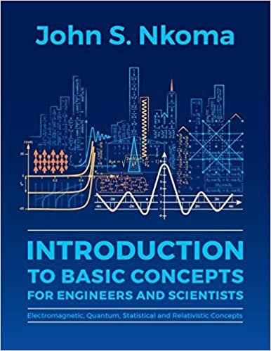 Introduction to Basic Concepts for Engineers and Scientists: Electromagnetic, Quantum, Statistical and Relativistic Concepts