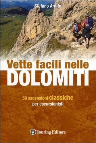 Vette facili nelle Dolomiti. 50 ascensioni classiche per escursionisti di Ardito, Stefano (2012) Tapa blanda