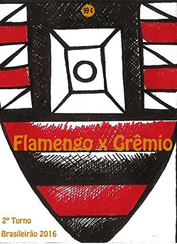 Flamengo x Grêmio: Brasileirão 2016/2º Turno (Campanha do Clube de Regatas do Flamengo no Campeonato Brasileiro 2016 Série A Livro 21)