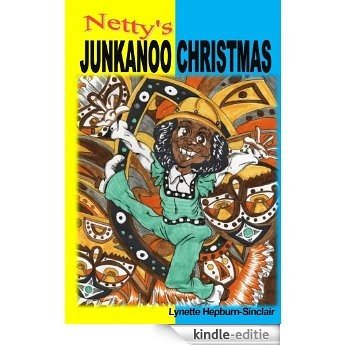 Netty's Junkanoo Christmas: A story about a girl growing up in the islands of The Bahamas. Netty's favorite tradition is a yearly street parade called ... Netty Collection Book 1) (English Edition) [Kindle-editie]