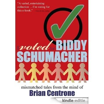 I Voted for Biddy Schumacher: Mismatched Tales from the Mind of Brian Centrone (English Edition) [Kindle-editie]