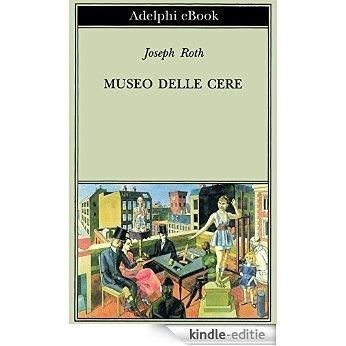 Museo delle cere (Biblioteca Adelphi) [Kindle-editie]