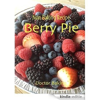 Non Baking Recipe Berry Pie: Super Easy Way to Bake with No Oven Needed (English Edition) [Kindle-editie]