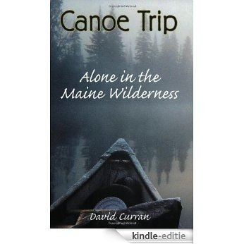 Canoe Trip: Alone in the Maine Wilderness [Kindle-editie]
