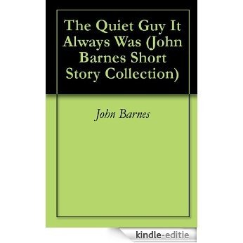 The Quiet Guy It Always Was (John Barnes Short Story Collection Book 7) (English Edition) [Kindle-editie]