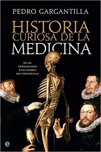 Historia curiosa de la medicina: De las trepanaciones a la guerra bacteriológica