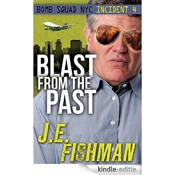 Blast from the Past: Bomb Squad NYC Incident 4 (English Edition) [Kindle-editie]
