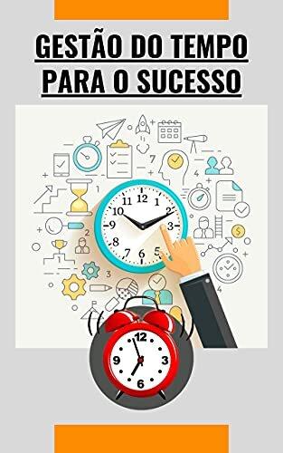 Gestão do tempo para o sucesso