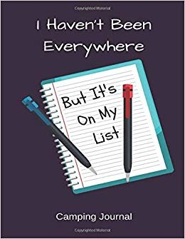 I Haven't Been Everywhere But It's On My List Camping Journal: Camping Logbook, RV Journal, Glamping Keepsake Memory Book For Travel Notes, RV Gifts, Camper Gift (110 pages, lined, 8.5 x 11) (Funny)