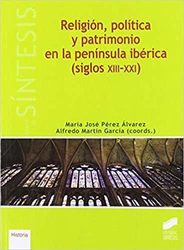 Religión, política y patrimonio en la península ibérica (siglos XIII-XXI) (Libros de Síntesis)