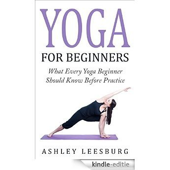 Yoga: Yoga For Beginners: What Every Yoga Beginner Should Know Before Practice (With 21 Pictured Poses) (English Edition) [Kindle-editie]