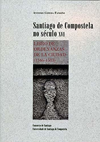 OP/337-Santiago de Compostela no século XVI: Libro de ordenanzas de la ciudad (1546-1583)