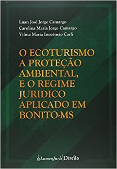 O Ecoturismo, a Proteção Ambiental e o Regime Jurídico Aplicado em Bonito- MS