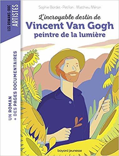 L'incroyable destin de Van Gogh, peintre de la lumière (Les romans doc Artistes)