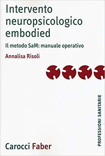 Intervento neuropsicologico embodied. Il metodo SaM: manuale operativo (Le professioni sanitarie)