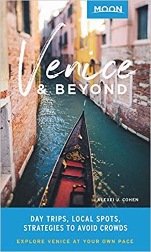 Moon Venice & Beyond (First Edition): Day Trips, Local Spots, Strategies to Avoid Crowds (Moon Travel Guides)