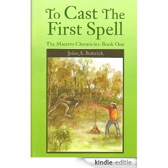 To Cast The First Spell (The Maestro Chronicles Book 1) (English Edition) [Kindle-editie]