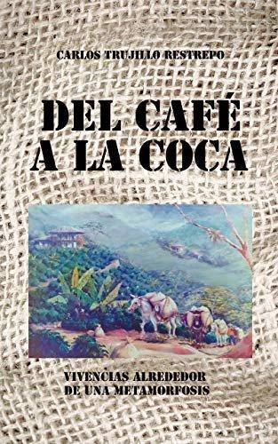 DEL CAFÉ A LA COCA: Vivencias alrededor de una metamorfosis