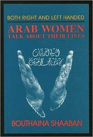 Both Right and Left Handed: Arab Women Talk about Their Lives