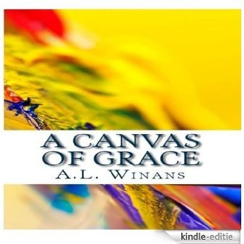 A Canvas of Grace (English Edition) [Kindle-editie]