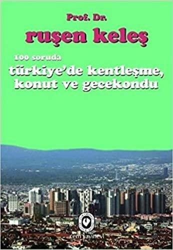 100 SORUDA TÜRKİYE'DE KENTLEŞME: Konut ve Gecekondu