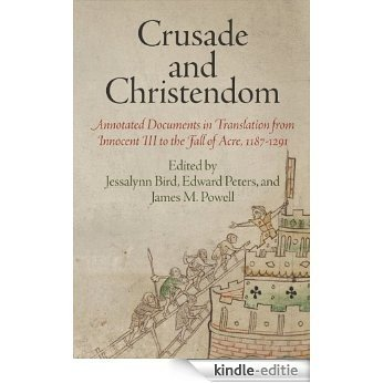 Crusade and Christendom: Annotated Documents in Translation from Innocent III to the Fall of Acre, 1187-1291 (The Middle Ages Series) [Kindle-editie]