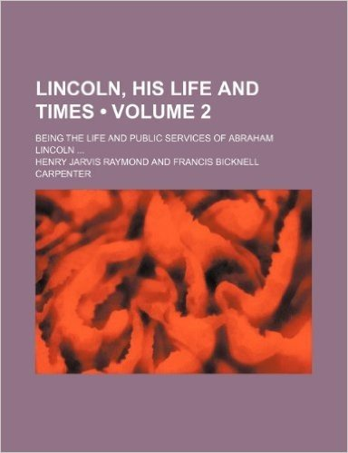 Lincoln, His Life and Times (Volume 2); Being the Life and Public Services of Abraham Lincoln