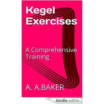 Kegel Exercises: A Comprehensive Training (English Edition) [Kindle-editie]