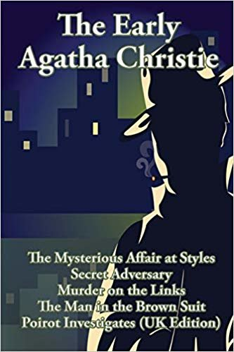 The Early Agatha Christie: The Mysterious Affair at Styles, Secret Adversary, Murder on the Links, The Man in the Brown Suit, and Ten Short Stories