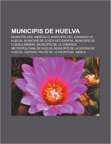 Municipis de Huelva: Municipis D'El Andevalo, Municipis D'El Condado de Huelva, Municipis de Costa Occidental, Municipis de Cuenca Minera