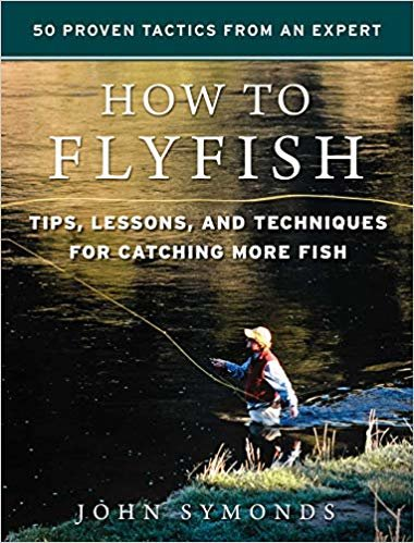 How to Flyfish: Tips, Lessons, and Techniques for Catching More Fish