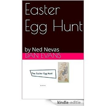 Easter Egg Hunt: by Ned Nevas (English Edition) [Print Replica] [Kindle-editie]