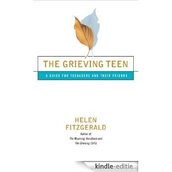 The Grieving Teen: A Guide for Teenagers and Their Friends (English Edition) [Kindle-editie]
