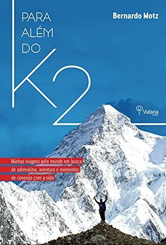Para Além do K2: Minhas viagens pelo mundo em busca de adrenalina, aventura e momentos de conexão com a vida