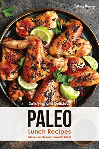 Satisfying and Delicious Paleo Lunch Recipes: Make Lunch Your Favorite Meal (English Edition)