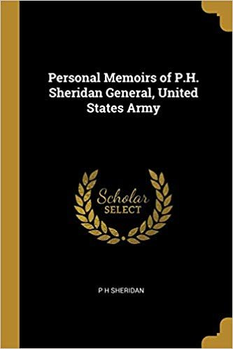 Personal Memoirs of P.H. Sheridan General, United States Army
