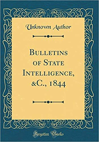 Bulletins of State Intelligence, &C., 1844 (Classic Reprint)
