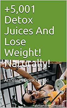 +5,001 Detox Juices And Lose Weight! Naturally! : Actresses Drink Detox!
