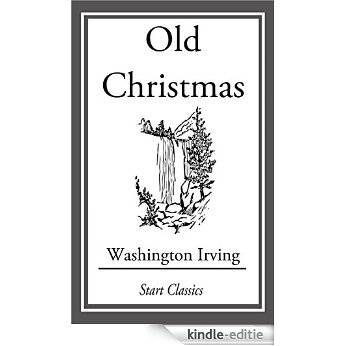 Old Christmas: From the Sketch Book of Washington Irving [Kindle-editie]