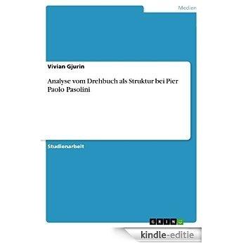 Analyse vom Drehbuch als Struktur bei Pier Paolo Pasolini [Kindle-editie]