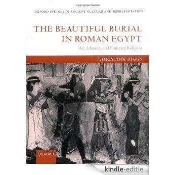The Beautiful Burial in Roman Egypt: Art, Identity, and Funerary Religion (Oxford Studies in Ancient Culture & Representation) [Kindle-editie]