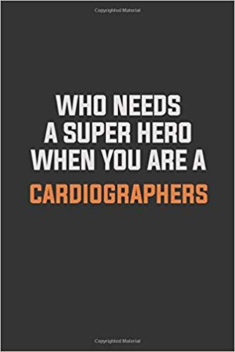 Who Needs A Super Hero When You Are A Cardiographers: Inspirational life quote blank lined Notebook 6x9 matte finish